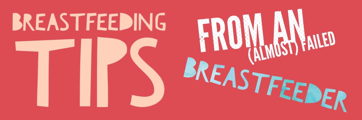 Breastfeeding Tips from an (almost) FailedBreastfeeder